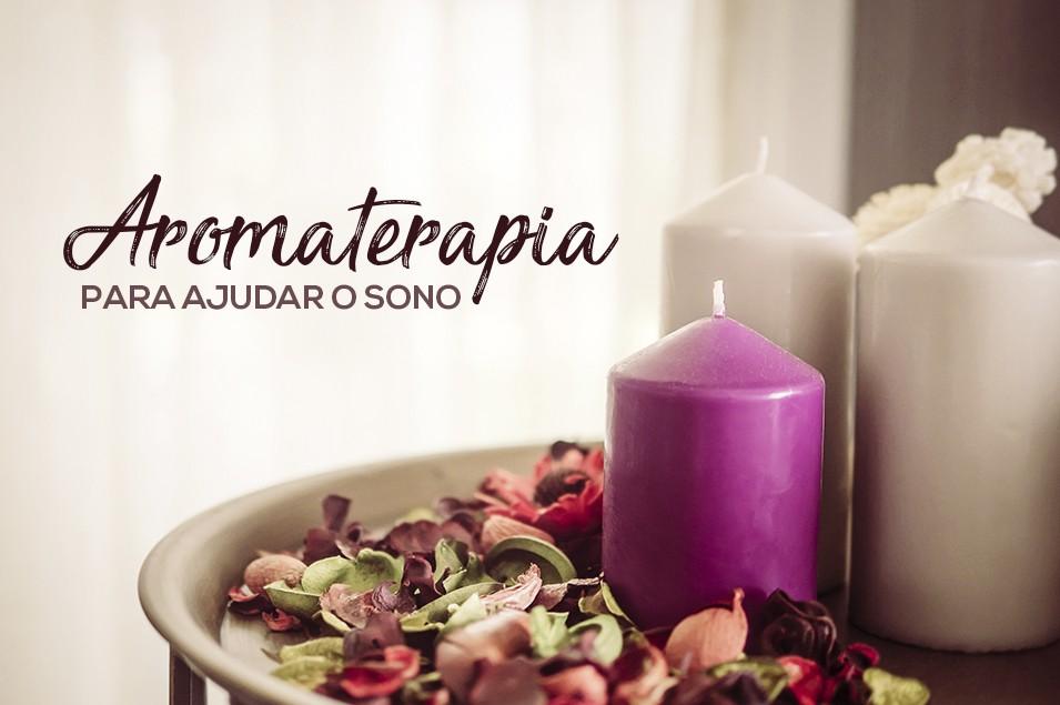 Aromaterapia pode auxiliar a dormir melhor